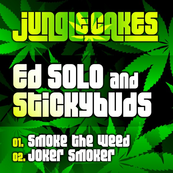 "'Smoke The Weed' & ""Joker Smoker"" Ed Solo And Stickybuds Jungle Cakes Vol 017"